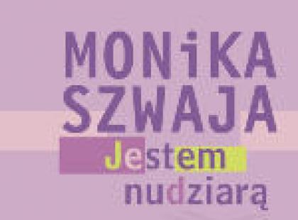 Jestem nudziarą - Monika Szwaja