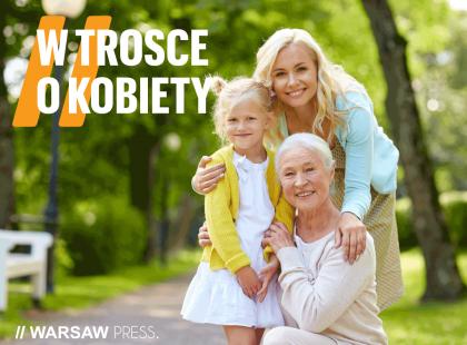 """Już dziś rusza III edycja kampanii """"W trosce o kobiety"""" przygotowana przez Warsaw Press."""