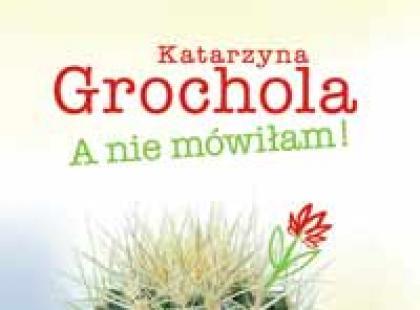 Katarzyna Grochola: A nie mówiłam!