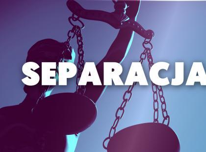 Kiedy i jak wystąpić o separację? Co zmienia w naszym życiu?