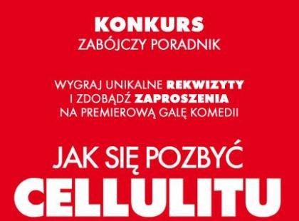 """Konkurs """"ZABÓJCZY PORADNIK"""" promuje najnowszą komedię Andrzeja Saramonowicza """"JAK SIĘ POZBYĆ CELLULITU"""""""