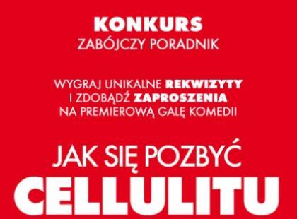 """Konkurs """"Zabójczy Poradnik"""" promuje najnowszą komedię """"Jak się pozbyć cellulitu"""""""