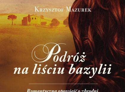 """Krzysztof Mazurek """"Podróż na liściu bazylii"""""""