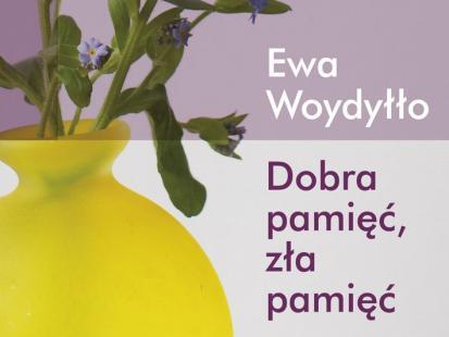 """Książka Ewy Woydyłło """"Dobra pamięć, zła pamięć"""""""