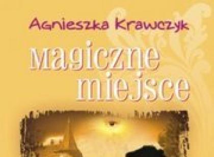 """""""Magiczne miejsce"""" Agnieszka Krawczyk"""