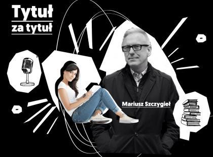 Mariusz Szczygieł o książkach... ach, co za głos! Posłuchajcie wywiadu