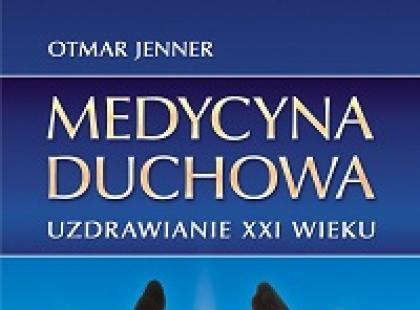 Medycyna Duchowa. Uzdrawianie XXI wieku – recenzja