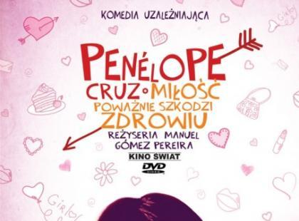 """""""Miłość poważnie szkodzi zdrowiu"""" - komedia z Penelope Cruz!"""