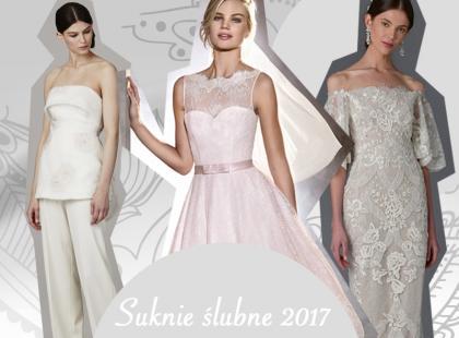 Najmodniejsze suknie ślubne na 2017 rok