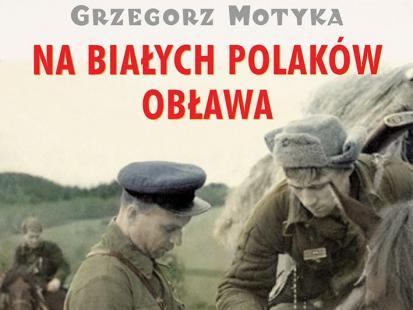 """Nowa książka Grzegorza Motyki pt. """"Na białych Polaków obława"""""""