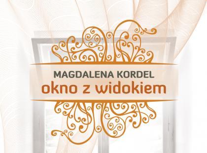 """""""Okno z widokiem"""" Magdalena Kordel"""