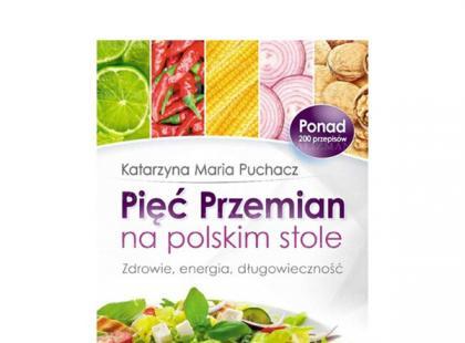 """""""Pięć Przemian na polskim stole"""" – recenzja"""