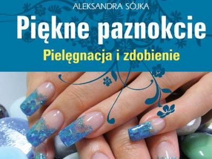"""""""Piękne paznokcie. Pielęgnacja i zdobienie"""""""