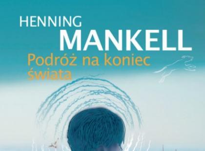 """""""Podróż na koniec świata"""" Henning Mankell"""