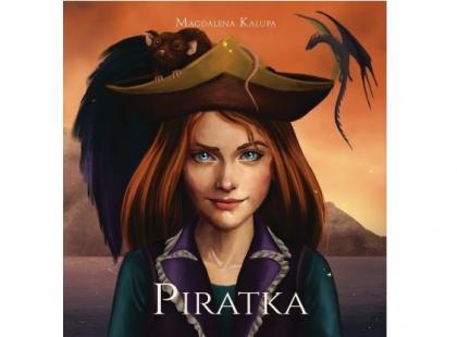 """Pozwólcie sobie przedstawić: Jej królewska mość, król piratów, Madlen, w książce """"Piratka"""" autorki Magdaleny Kalupy"""