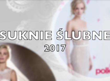 Przegląd sukni ślubnych na 2017 rok