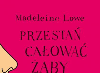 """""""Przestań całować żaby"""" Madeleine Lowe"""