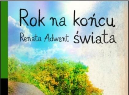 """""""Rok na końcu świata"""" Renata Adwent"""