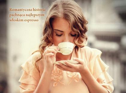 Romantyczna powieść pachnąca najlepszym włoskim espresso!