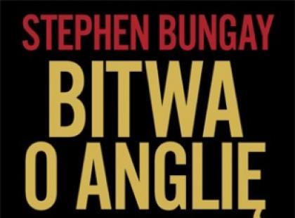 "Stephen Bungay ""Bitwa o Anglię. 1940"""