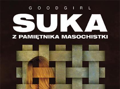 """Suka. Z pamiętnika masochistki"" Goodgirl"