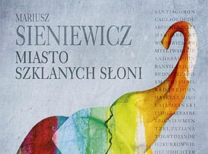 """Świat na wspak. """"Miasto Szklanych Słoni"""" Mariusza Sieniewicza"""