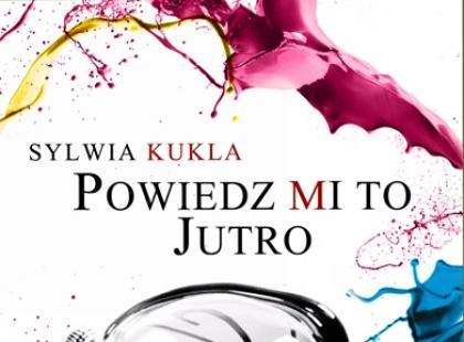 """Sylwia Kukla """"Powiedz mi to jutro"""" - wakacyjny debiut"""