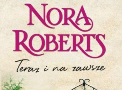 """Teraz i na zawsze"" - Nora Roberts"