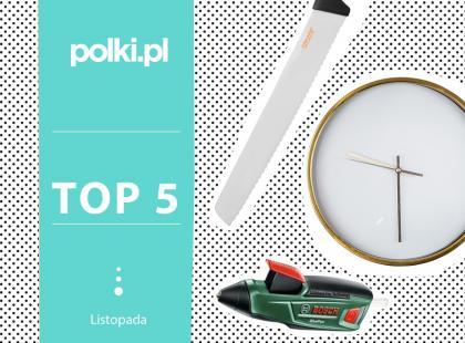 TOP 5 na listopad: wybór redaktor działu Dom