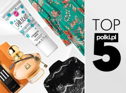 TOP 5 na styczeń 2018 - wybór redaktor działu Moda i Uroda