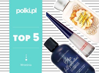 TOP 5 na wrzesień - wybór redaktor działu Uroda