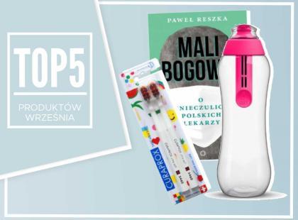 Top 5 produktów na wrzesień – wybór redaktor działu Zdrowie