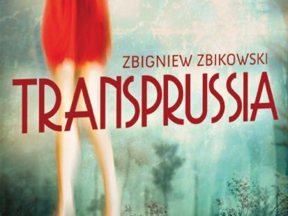 Transprussia - czyli najnowsza powieść Zbigniewa Zbikowskiego!