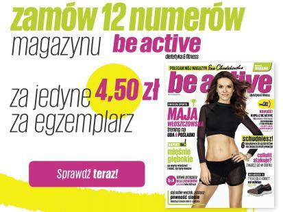 Tylko dla czytelniczek Polki.pl! Oferta specjalna prenumeraty magazynu Be Active. Dietetyka&Fitness