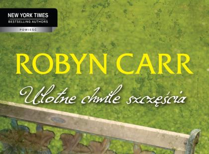 Ulotne chwile szczęścia Robyn Carr