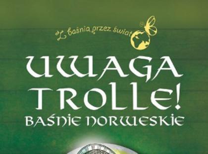 Uwaga trolle! Baśnie norweskie/ Wydawnictwo Zielona Sowa