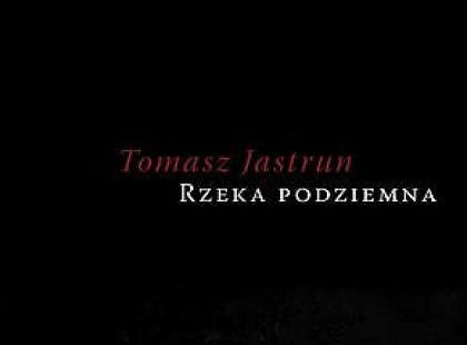 Współodczuwanie choroby wieku - Tomasz Jastrun, Rzeka podziemna