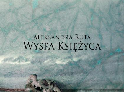 """Wyspa księżyca"" Aleksandra Ruta"