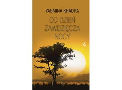 Yasmina Khadra: Co dzień zawdzięcza nocy