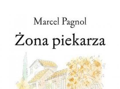 Żona piekarza, Marcel Pagnol – We-Dwoje.pl
