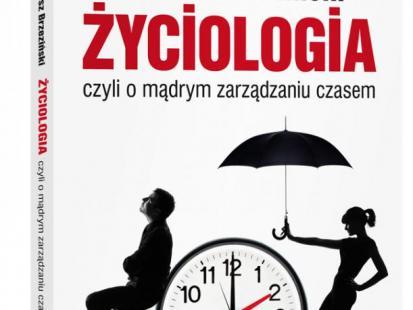 """""""Życiologia, czyli o mądrym zarządzaniu czasem"""""""