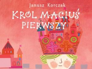 """""""Król Maciuś Pierwszy"""" w interpretacji Krzysztofa Tyńca"""