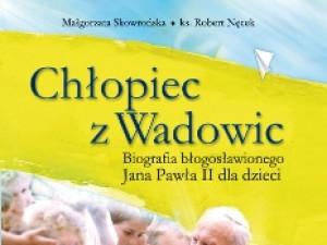 """Recenzja książki """"Chłopiec z Wadowic. Biografia bł. Jana Pawła II dla dzieci"""""""