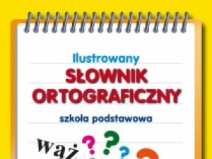 """Recenzja książki """"Ilustrowany Słownik Ortograficzny"""""""