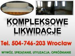 Kompleksowe opróżnianie mieszkań, tel 504-746-203, całkowite likwidacje mieszkania, Wrocław