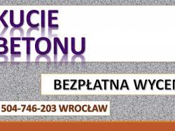 Kucie młotem udarowym, cena .tel. 504-746-203, Wrocław. Burzenie ścian.