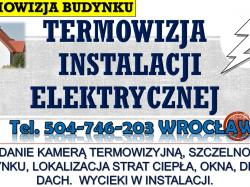 Sprawdzenie instalacji elektrycznej. Tel. 504-746-203. Pomiar termowizyjny, Wrocław.  Badanie instalacji elektrycznych. Masz wątpliwości czy Twoja instalacja elektryczna działa prawidłowo ?