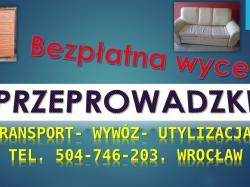 Wrocław Psie Pole, wywóz mebli .tel. 504-746-203. Przeprowadzki, cena, transport