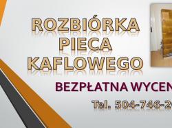 Wyburzenie pieca kaflowego. tel. 504-746-203. Wrocław, Cena, Kawka, dofinansowanie.