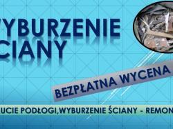 Wyburzenie ścianki, cennik, tel. 504-46-203.Rozbiórka i zburzenie, Wrocław.
